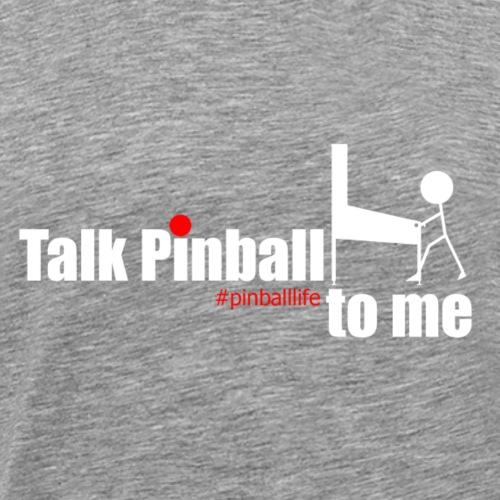 Talk Pinball to Me - Men's Premium T-Shirt