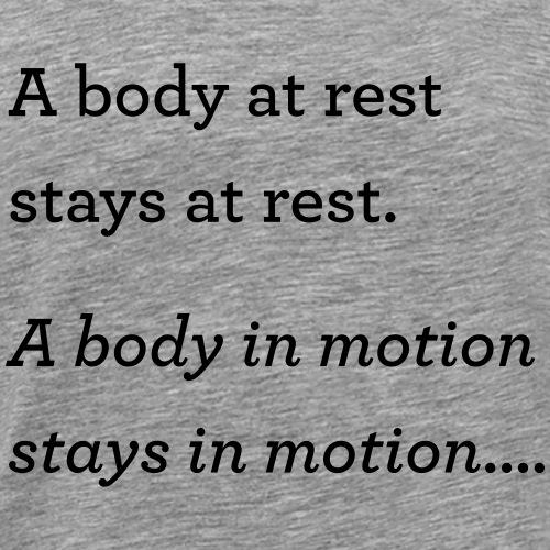 Body at rest in motion - Men's Premium T-Shirt