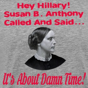 Hey Hillary Its About Damn Time - Men's Premium T-Shirt