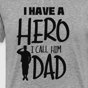 I have a hero. I call him Dad - Men's Premium T-Shirt