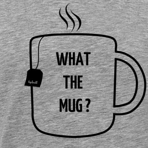 What the f... mug? - Black - Men's Premium T-Shirt