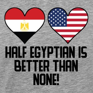 Half Egyptian Is Better Than None - Men's Premium T-Shirt
