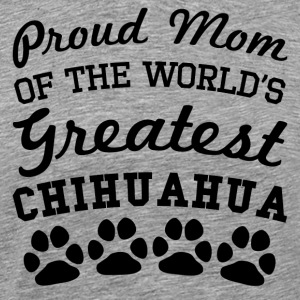 Proud Mom Of The World's Greatest Chihuahua - Men's Premium T-Shirt