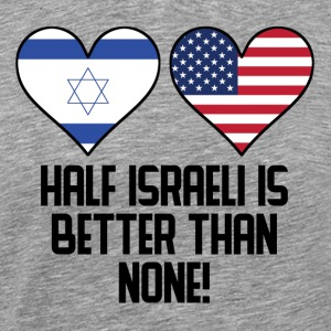 Half Israeli Is Better Than None - Men's Premium T-Shirt