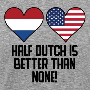 Half Dutch Is Better Than None - Men's Premium T-Shirt