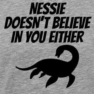 Nessie Doesn't Believe In You Either - Men's Premium T-Shirt