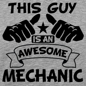 This Guy Is An Awesome Mechanic - Men's Premium T-Shirt