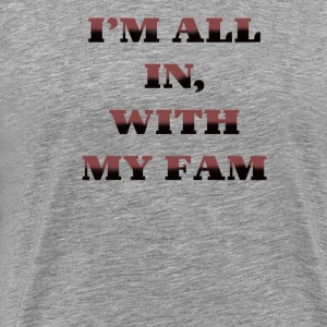 Im All In with my Fam - Men's Premium T-Shirt