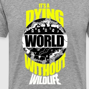 It's a Dying World Without Wildlife - Men's Premium T-Shirt