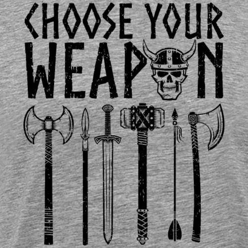 Viking Shirt Choose Your Weapon - Men's Premium T-Shirt