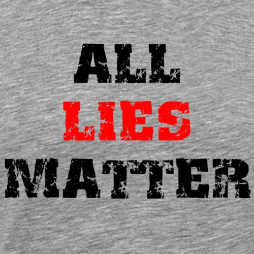 All Lies Matter Distressed Look With Black Text - Men's Premium T-Shirt
