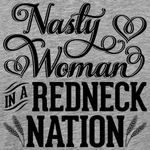 Nasty Woman in a Redneck Nation (Black Graphic) - Men's Premium T-Shirt