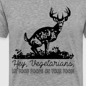 Hey Vegetarians, my food poops on your food! - Men's Premium T-Shirt