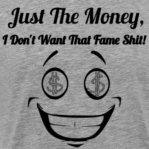 JUST THE MONEY - Men's Premium T-Shirt