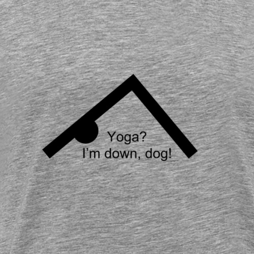 I'm down dog. - Men's Premium T-Shirt