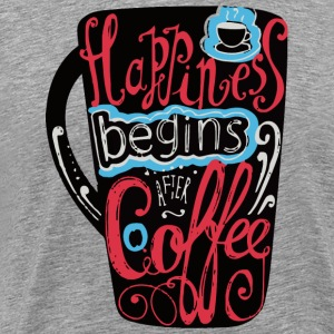 Happiness begins after coffee - Men's Premium T-Shirt