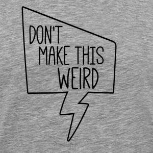 Don't make this weird. - Men's Premium T-Shirt