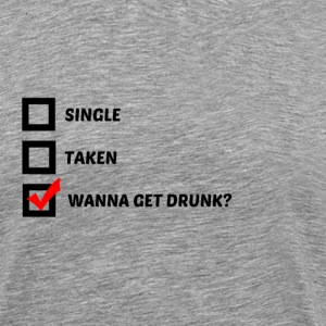 Wanna Get Drunk? - Men's Premium T-Shirt