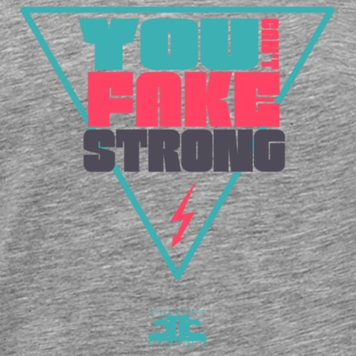 You cant' fake strong. - Men's Premium T-Shirt