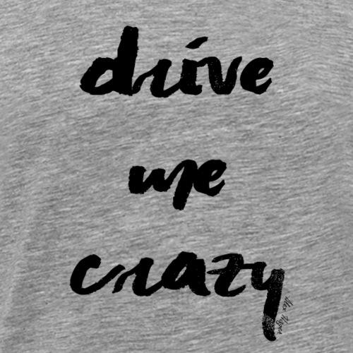 Alex Hager - Drive Me Crazy Painted - Men's Premium T-Shirt