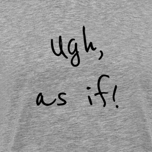 Ugh as if Black - Men's Premium T-Shirt