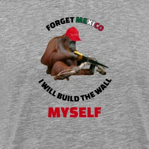 I Will Build The Wall Myself - Men's Premium T-Shirt