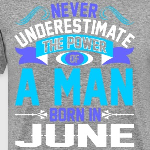 Never Underestimate The Power A Man Born In June - Men's Premium T-Shirt