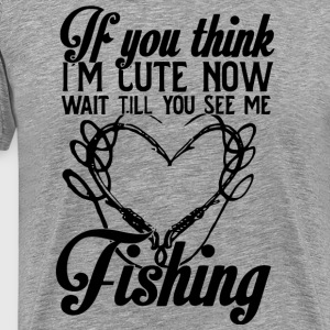 I'm Cute Now Wait Till You See Me Fishing T Shirt - Men's Premium T-Shirt