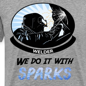 Welder, We Do It With SPARKS - Men's Premium T-Shirt