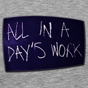ALL IN A DAY'S WORK - Men's Premium T-Shirt