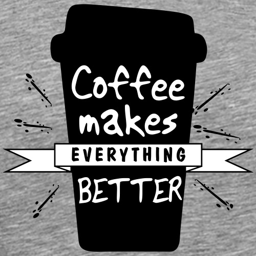 coffee makes everything better - Men's Premium T-Shirt