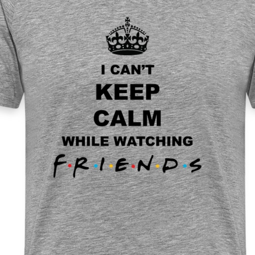 I can't keep calm while watching Friends - Men's Premium T-Shirt
