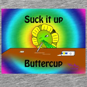 Suck It Up Buttercup - Men's Premium T-Shirt