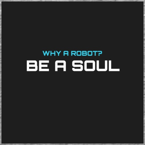 Why a robot? BE A SOUL (black) - Men's Premium T-Shirt
