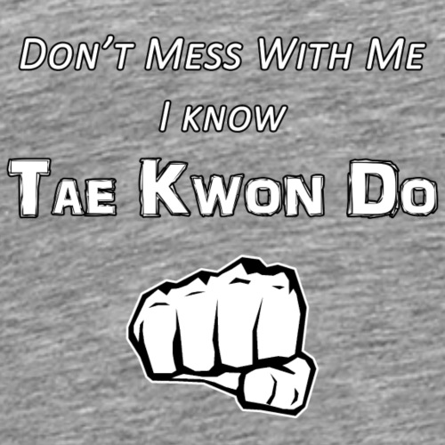 I Know Tae Kwon Do - Men's Premium T-Shirt