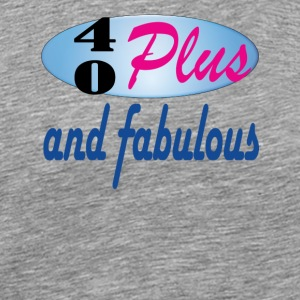 40 plus and fabulous - Men's Premium T-Shirt