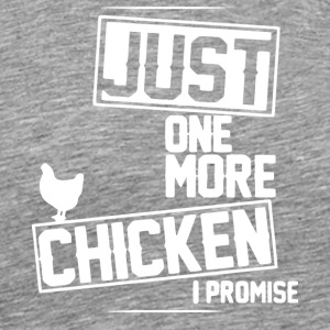 Just One More Chicken I Promise T Shirt - Men's Premium T-Shirt