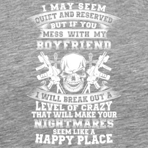 If you mess with my boyfriend I will break out - Men's Premium T-Shirt