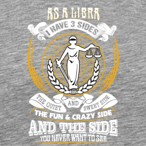 As a libra er I have 3 sides - Men's Premium T-Shirt