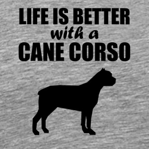 Life Is Better With A Cane Corso - Men's Premium T-Shirt