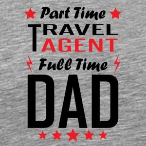 Part Time Travel Agent Full Time Dad - Men's Premium T-Shirt