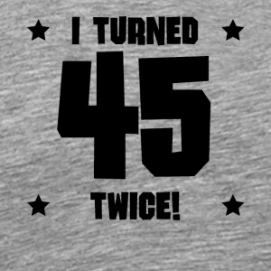 I Turned 45 Twice Funny 90th Birthday - Men's Premium T-Shirt