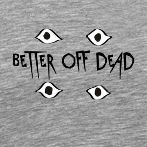 Better Off Dead Eyes - Men's Premium T-Shirt