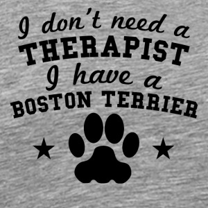 I Don't Need A Therapist I Have A Boston Terrier - Men's Premium T-Shirt