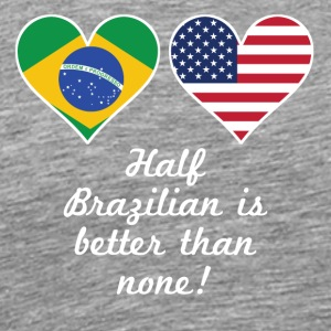 Half Brazilian Is Better Than None - Men's Premium T-Shirt