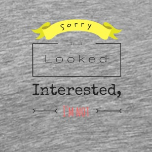 Sorry if I looked interest... - Men's Premium T-Shirt