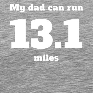 My Dad Can Run 13.1 Miles - Men's Premium T-Shirt
