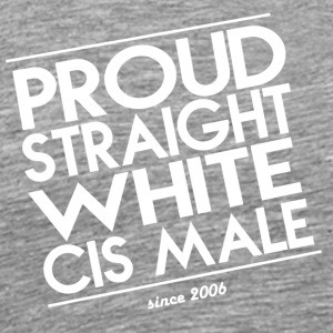 Proud Straight White Cis Male - Men's Premium T-Shirt