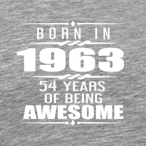 Born in 1963 54 Years of Being Awesome - Men's Premium T-Shirt