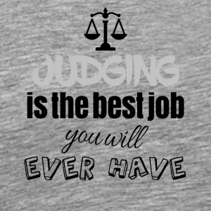 Judging is the best job you will ever have - Men's Premium T-Shirt